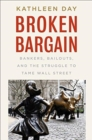 Broken Bargain : Bankers, Bailouts, and the Struggle to Tame Wall Street - Book