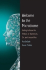 Welcome to the Microbiome : Getting to Know the Trillions of Bacteria and Other Microbes In, On, and Around You - Book