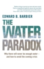 The Water Paradox : Overcoming the Global Crisis in Water Management - Book