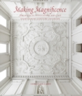 Making Magnificence : Architects, Stuccatori, and the Eighteenth-Century Interior - Book