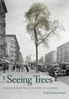 Seeing Trees : A History of Street Trees in New York City and Berlin - Book