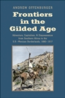 Frontiers in the Gilded Age : Adventure, Capitalism, and Dispossession from Southern Africa to the U.S.-Mexican Borderlands, 1880-1917 - Book