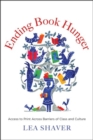 Ending Book Hunger : Access to Print Across Barriers of Class and Culture - Book
