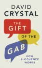 The Gift of the Gab : How Eloquence Works - Book