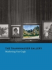 The Thannhauser Gallery : Marketing Van Gogh - Book
