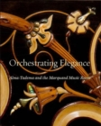 Orchestrating Elegance : Alma-Tadema and the Marquand Music Room - Book