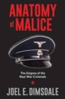 Anatomy of Malice : The Enigma of the Nazi War Criminals - Book