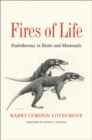 Fires of Life : Endothermy in Birds and Mammals - Book
