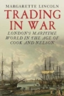 Trading in War : London's Maritime World in the Age of Cook and Nelson - Book