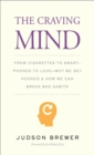 The Craving Mind : From Cigarettes to Smartphones to Love-Why We Get Hooked and How We Can Break Bad Habits - eBook
