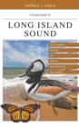 A Field Guide to Long Island Sound : Coastal Habitats, Plant Life, Fish, Seabirds, Marine Mammals, and Other Wildlife - eBook