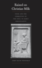 Raised on Christian Milk : Food and the Formation of the Soul in Early Christianity - eBook