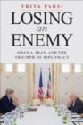 Losing an Enemy : Obama, Iran, and the Triumph of Diplomacy - eBook