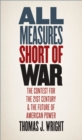 All Measures Short of War : The Contest for the Twenty-First Century and the Future of American Power - eBook