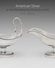 American Silver in the Philadelphia Museum of Art : Volume 1, Makers A-F - Book
