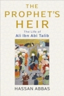 The Prophet's Heir : The Life of Ali Ibn Abi Talib - Book