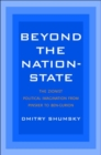 Beyond the Nation-State : The Zionist Political Imagination from Pinsker to Ben-Gurion - Book