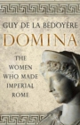 Domina : The Women Who Made Imperial Rome - Book