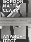 Gordon Matta-Clark : Anarchitect - Book
