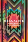 Mescaline : A Global History of the First Psychedelic - Book