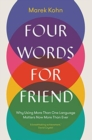 Four Words for Friend : Why Using More Than One Language Matters Now More Than Ever - Book