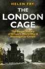 The London Cage : The Secret History of Britain's World War II Interrogation Centre - eBook