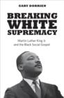 Breaking White Supremacy : Martin Luther King Jr. and the Black Social Gospel - eBook