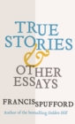 True Stories : And Other Essays - eBook