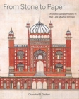 From Stone to Paper : Architecture as History in the Late Mughal Empire - Book