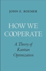 How We Cooperate : A Theory of Kantian Optimization - Book