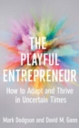 The Playful Entrepreneur : How to Adapt and Thrive in Uncertain Times - Book