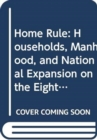 Home Rule : Households, Manhood, and National Expansion on the Eighteenth-Century Kentucky Frontier - Book