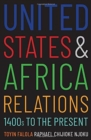 United States and Africa Relations, 1400s to the Present - Book