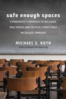 Safe Enough Spaces : A Pragmatist's Approach to Inclusion, Free Speech, and Political Correctness on College Campuses - Book