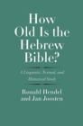 How Old Is the Hebrew Bible? : A Linguistic, Textual, and Historical Study - Book