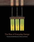 The Rise of Everyday Design : The Arts and Crafts Movement in Britain and America - Book