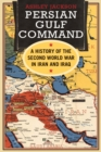Persian Gulf Command : A History of the Second World War in Iran and Iraq - eBook