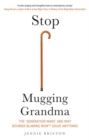 Stop Mugging Grandma : The 'Generation Wars' and Why Boomer Blaming Won't Solve Anything - Book