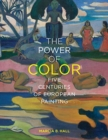 The Power of Color : Five Centuries of European Painting - Book