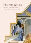 Frame Work : Honour and Ornament in Italian Renaissance Art - Book