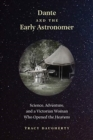 Dante and the Early Astronomer : Science, Adventure, and a Victorian Woman Who Opened the Heavens - Book