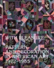 With Pleasure : Pattern and Decoration in American Art 1972-1985 - Book