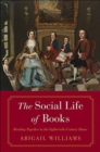The Social Life of Books : Reading Together in the Eighteenth-Century Home - Book