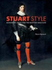 Stuart Style : Monarchy, Dress and the Scottish Male Elite - Book