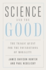 Science and the Good : The Tragic Quest for the Foundations of Morality - eBook