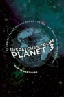 Dispatches from Planet 3 : Thirty-Two (Brief) Tales on the Solar System, the Milky Way, and Beyond - eBook