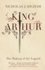 King Arthur : The Making of the Legend - eBook