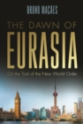 The Dawn of Eurasia : On the Trail of the New World Order - eBook