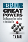 Restraining Great Powers : Soft Balancing from Empires to the Global Era - eBook