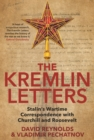 The Kremlin Letters : Stalin's Wartime Correspondence with Churchill and Roosevelt - eBook